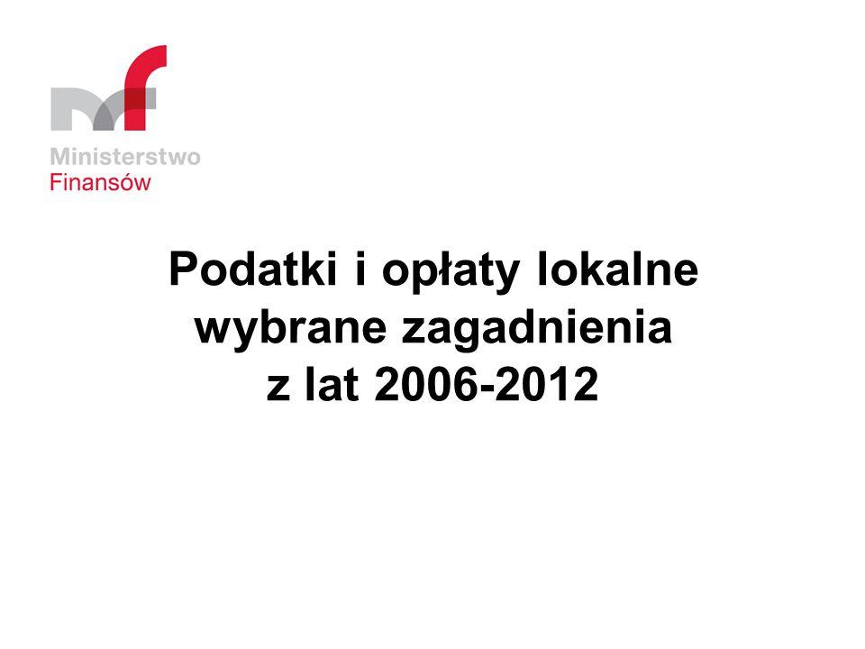 Podatki i opłaty lokalne wybrane zagadnienia z lat 2006-2012