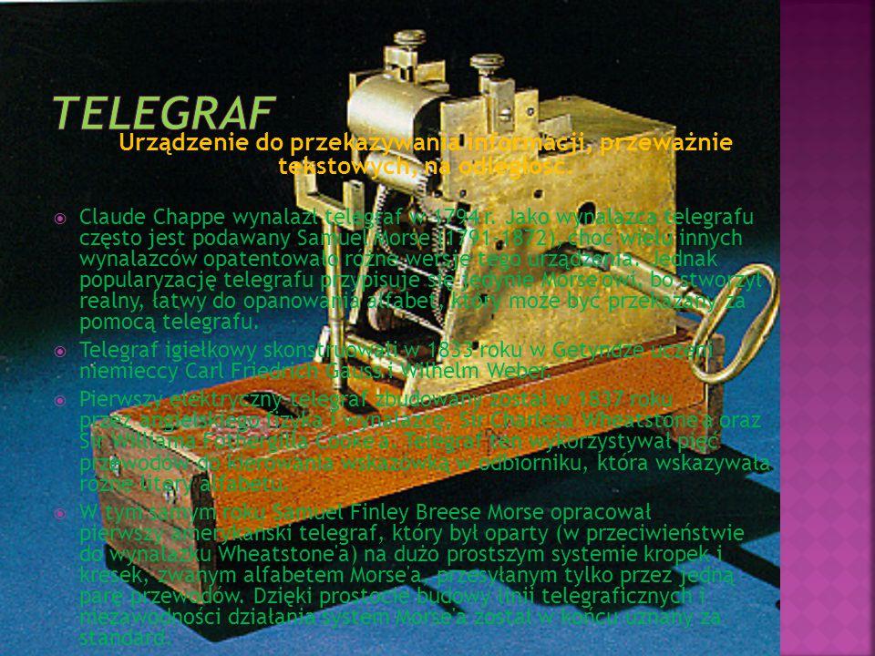 Urządzenie do przekazywania informacji, przeważnie tekstowych, na odległość.  Claude Chappe wynalazł telegraf w 1794 r. Jako wynalazca telegrafu częs