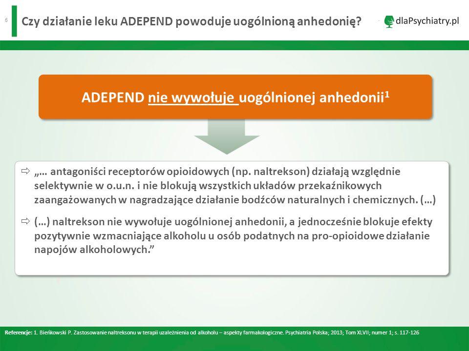 6 Czy działanie leku ADEPEND powoduje uogólnioną anhedonię.
