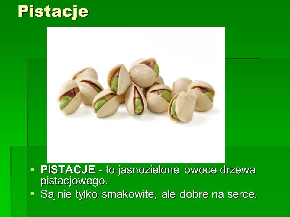 Pistacje  PISTACJE - to jasnozielone owoce drzewa pistacjowego.  Są nie tylko smakowite, ale dobre na serce.