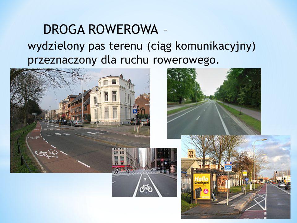 DROGA ROWEROWA – wydzielony pas terenu (ciąg komunikacyjny) przeznaczony dla ruchu rowerowego.