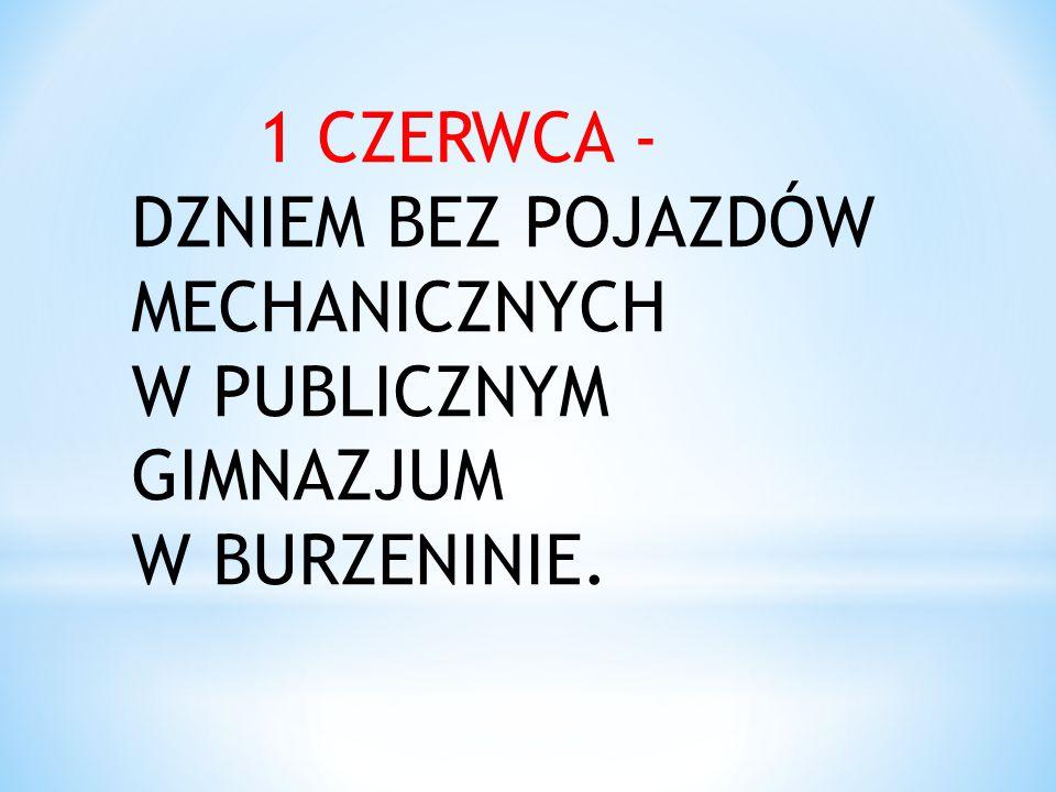 1 CZERWCA - DZNIEM BEZ POJAZDÓW MECHANICZNYCH W PUBLICZNYM GIMNAZJUM W BURZENINIE.