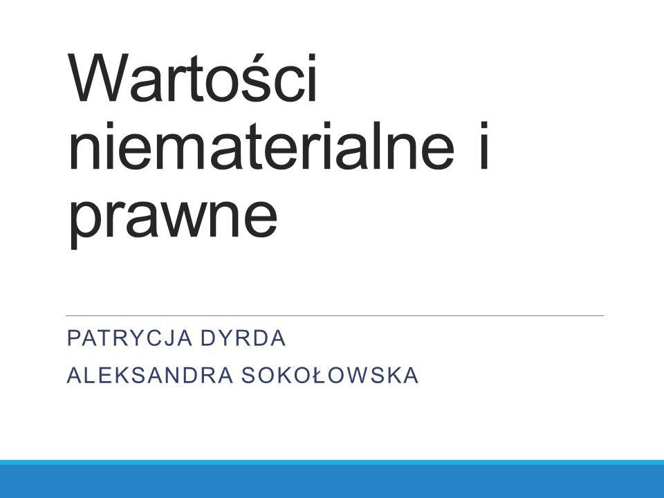 MSR 38 Wartości niematerialne i prawne PATRYCJA DYRDA ALEKSANDRA SOKOŁOWSKA