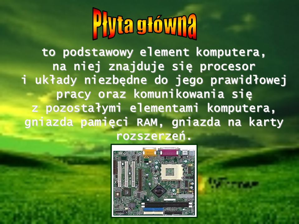 to podstawowy element komputera, na niej znajduje się procesor i układy niezbędne do jego prawidłowej pracy oraz komunikowania się z pozostałymi eleme