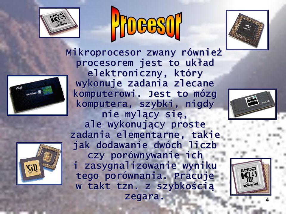 4 Mikroprocesor zwany również procesorem jest to układ elektroniczny, który wykonuje zadania zlecane komputerowi. Jest to mózg komputera, szybki, nigd