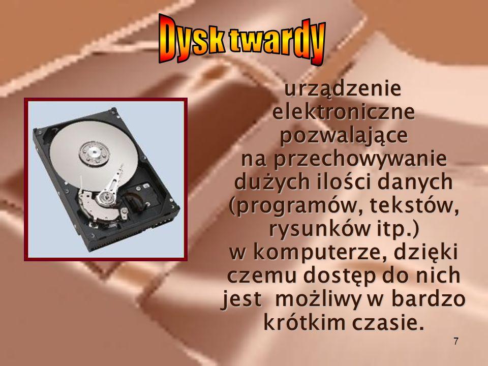 7 u rządzenie elektroniczne pozwalające na przechowywanie dużych ilości danych (programów, tekstów, rysunków itp.) w komputerze, dzięki czemu dostęp d