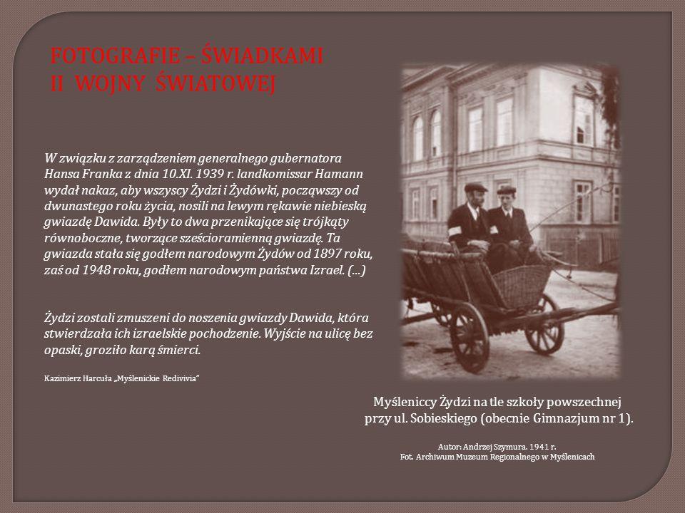 FOTOGRAFIE – ŚWIADKAMI II WOJNY ŚWIATOWEJ W związku z zarządzeniem generalnego gubernatora Hansa Franka z dnia 10.XI. 1939 r. landkomissar Hamann wyda