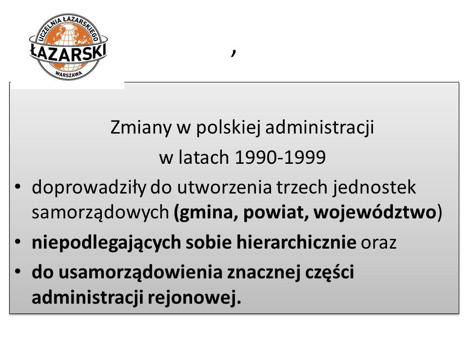 , Zmiany w polskiej administracji w latach 1990-1999 doprowadziły do utworzenia trzech jednostek samorządowych (gmina, powiat, województwo) niepodlega