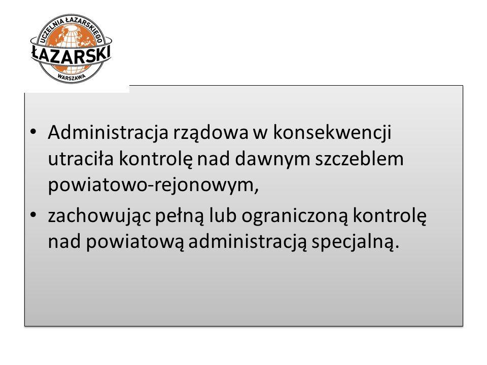 Administracja rządowa w konsekwencji utraciła kontrolę nad dawnym szczeblem powiatowo-rejonowym, zachowując pełną lub ograniczoną kontrolę nad powiato