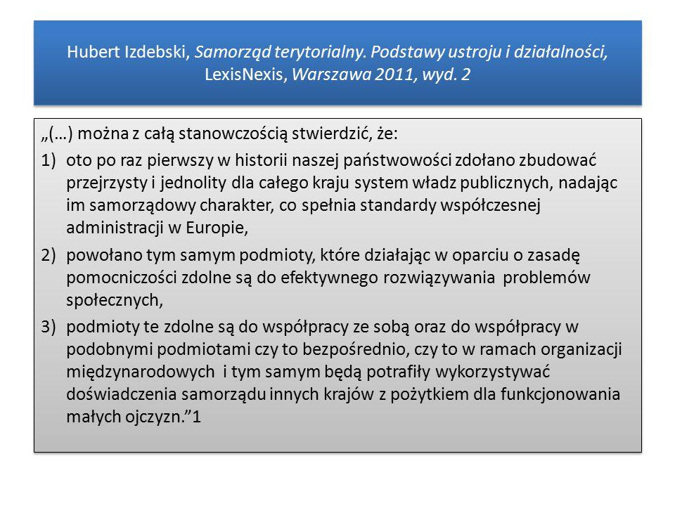 """Hubert Izdebski, Samorząd terytorialny. Podstawy ustroju i działalności, LexisNexis, Warszawa 2011, wyd. 2 """"(…) można z całą stanowczością stwierdzić,"""