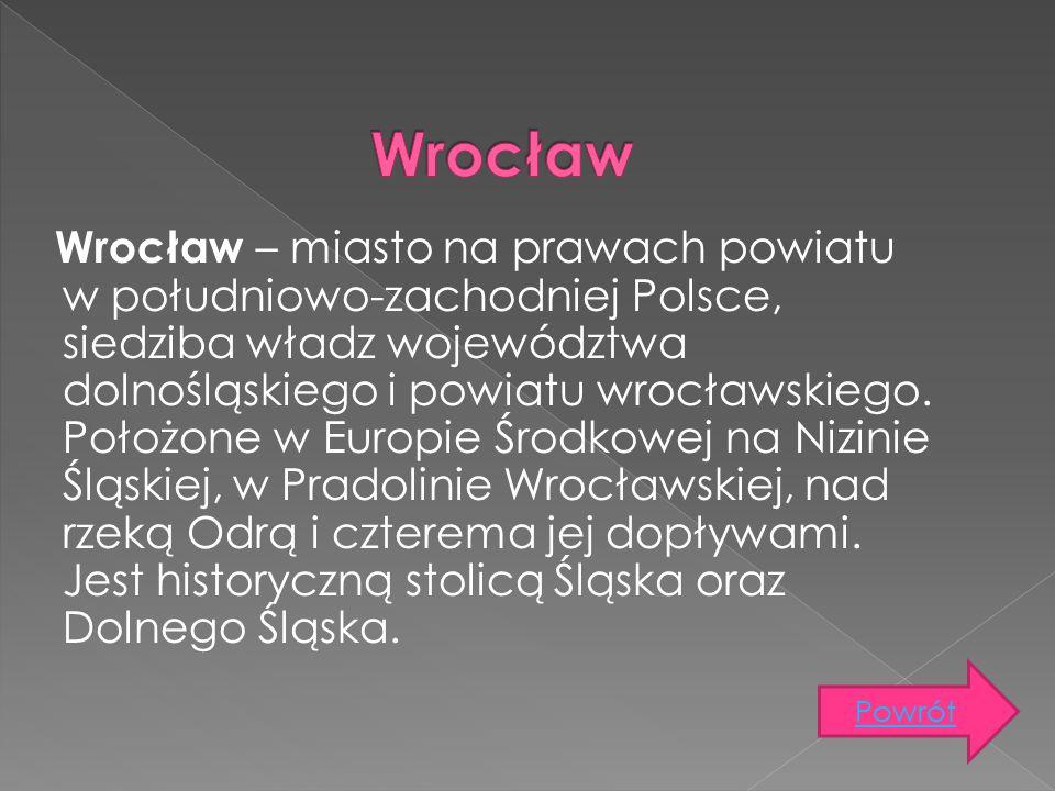 Wrocław – miasto na prawach powiatu w południowo-zachodniej Polsce, siedziba władz województwa dolnośląskiego i powiatu wrocławskiego. Położone w Euro