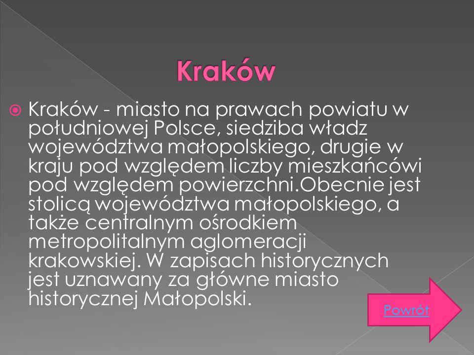  Kraków - miasto na prawach powiatu w południowej Polsce, siedziba władz województwa małopolskiego, drugie w kraju pod względem liczby mieszkańcówi p