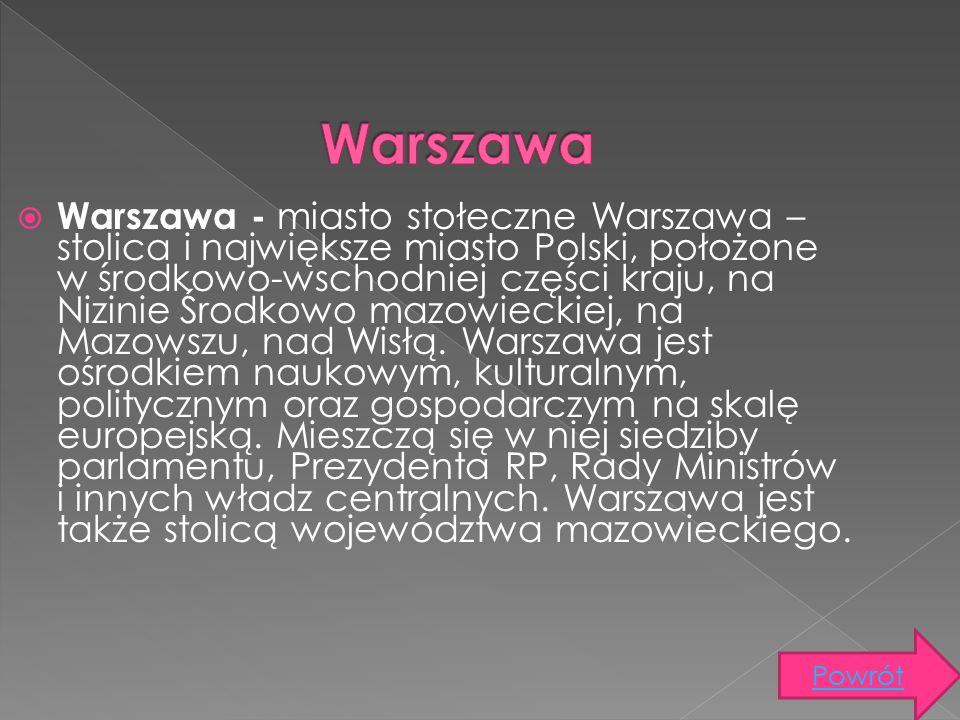  Warszawa - miasto stołeczne Warszawa – stolica i największe miasto Polski, położone w środkowo-wschodniej części kraju, na Nizinie Środkowo mazowiec