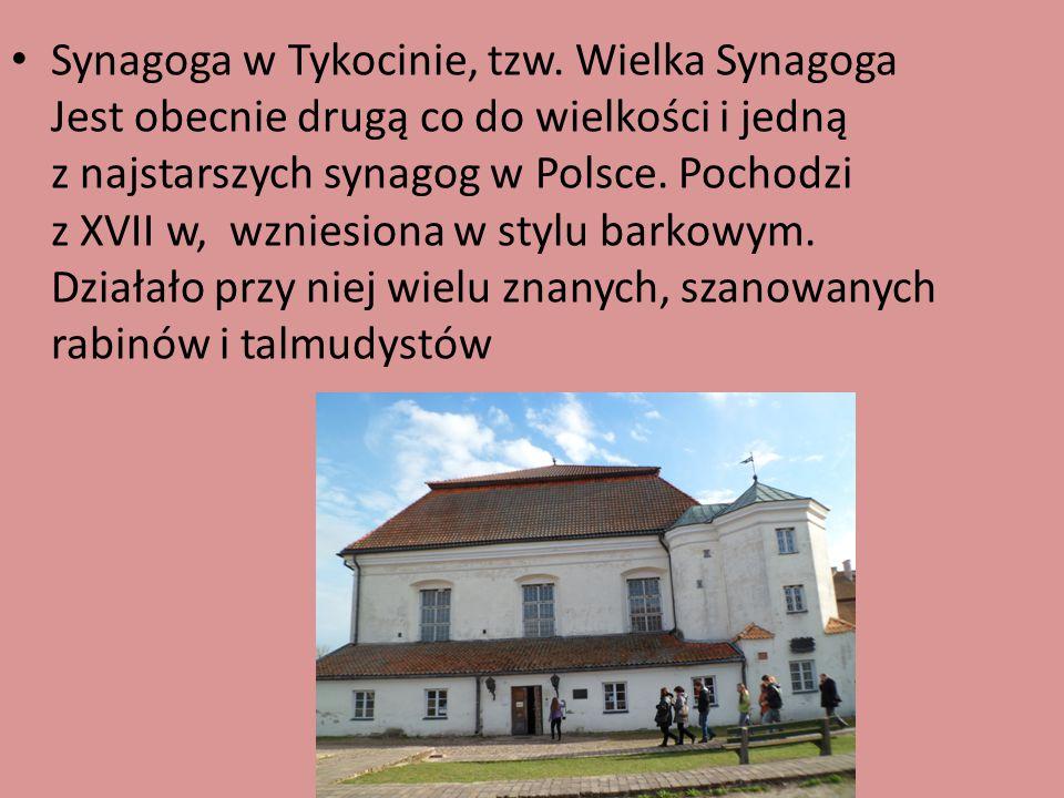 Synagoga w Tykocinie, tzw. Wielka Synagoga Jest obecnie drugą co do wielkości i jedną z najstarszych synagog w Polsce. Pochodzi z XVII w, wzniesiona w