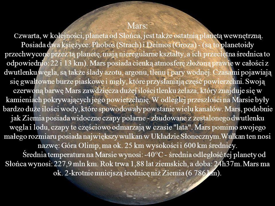 Mars: Masa [kg] - 0.6419*10^24 Objętość [km^3] - 16.318*10^10 Promień średni [km] - 3390 Średnia gęstość [kg/m^3] - 3933 Przyspieszenie grawitacyjne przy pow.