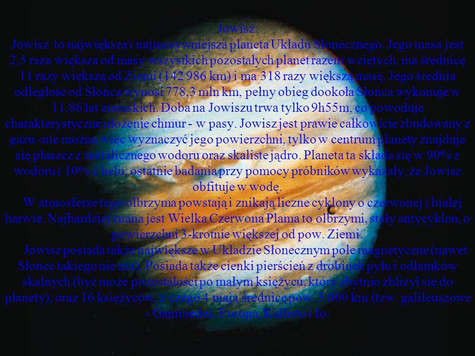 Jowisz: Masa [kg] - 1898*10^24.6 Objętość [km^3] - 143128*10^10 Promień średni [km] - 69911 Średnia gęstość [kg/m^3] - 1326 Przyspieszenie grawitacyjne przy pow.