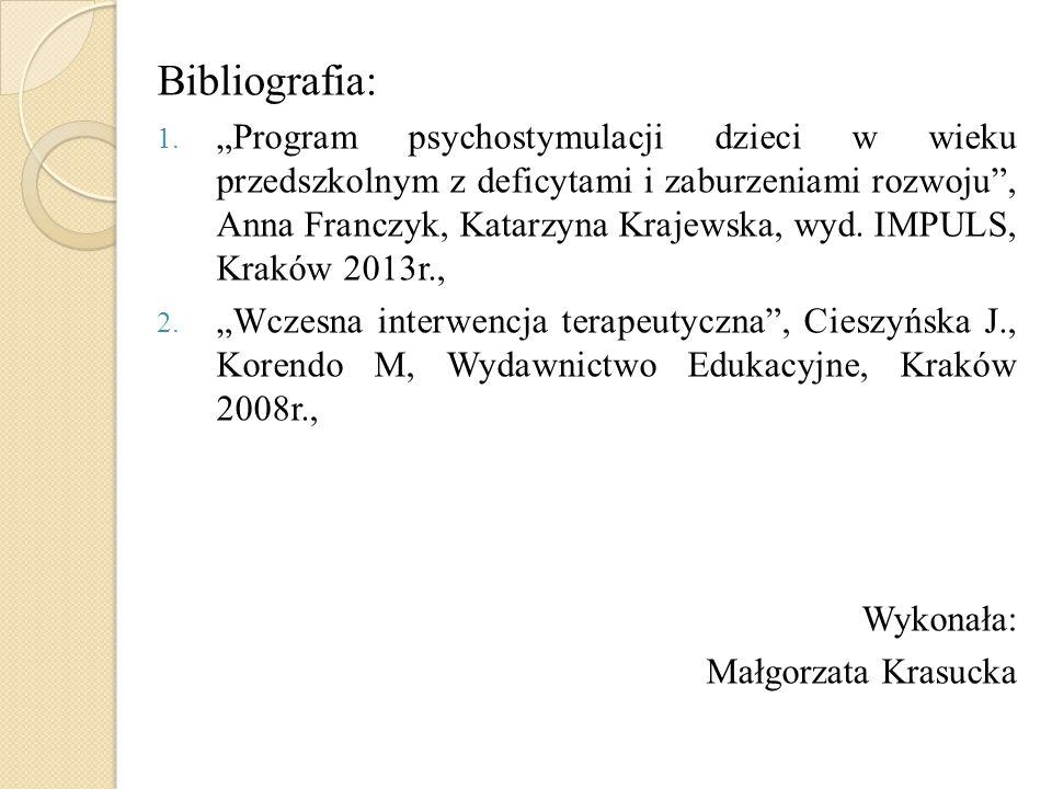 """Bibliografia: 1. """"Program psychostymulacji dzieci w wieku przedszkolnym z deficytami i zaburzeniami rozwoju"""", Anna Franczyk, Katarzyna Krajewska, wyd."""