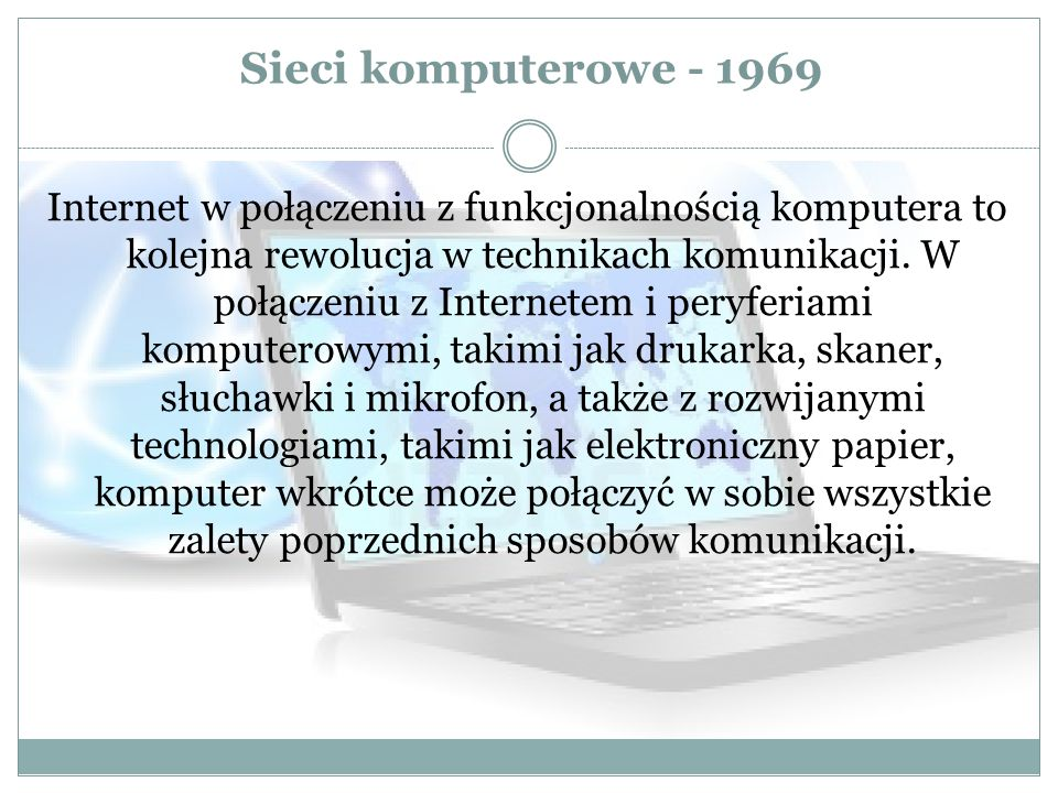 Sieci komputerowe - 1969 Internet w połączeniu z funkcjonalnością komputera to kolejna rewolucja w technikach komunikacji. W połączeniu z Internetem i