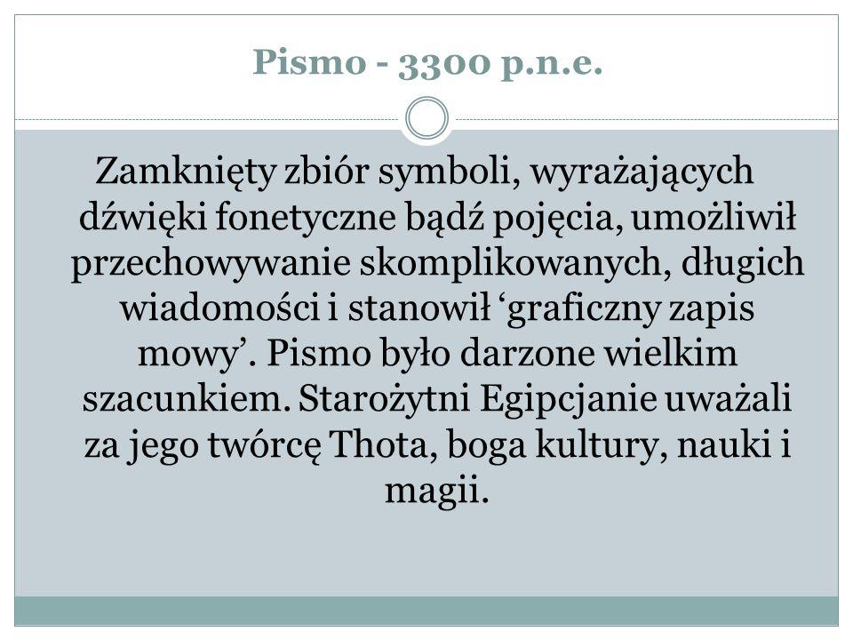 Pismo - 3300 p.n.e. Zamknięty zbiór symboli, wyrażających dźwięki fonetyczne bądź pojęcia, umożliwił przechowywanie skomplikowanych, długich wiadomośc
