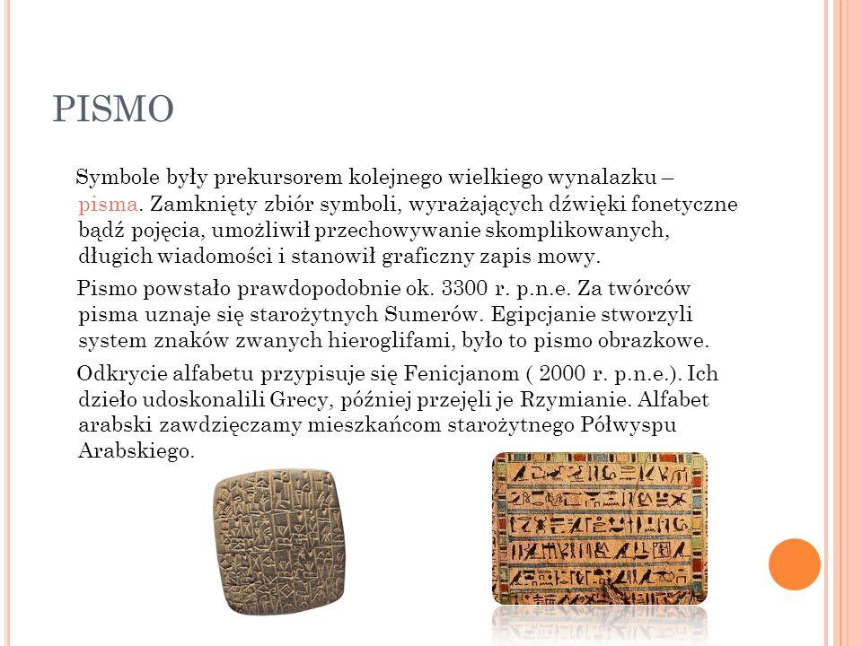 PISMO Symbole były prekursorem kolejnego wielkiego wynalazku – pisma. Zamknięty zbiór symboli, wyrażających dźwięki fonetyczne bądź pojęcia, umożliwił