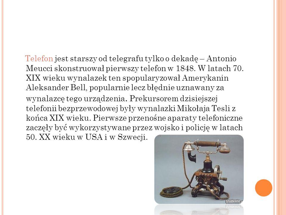 Telefon jest starszy od telegrafu tylko o dekadę – Antonio Meucci skonstruował pierwszy telefon w 1848. W latach 70. XIX wieku wynalazek ten spopulary