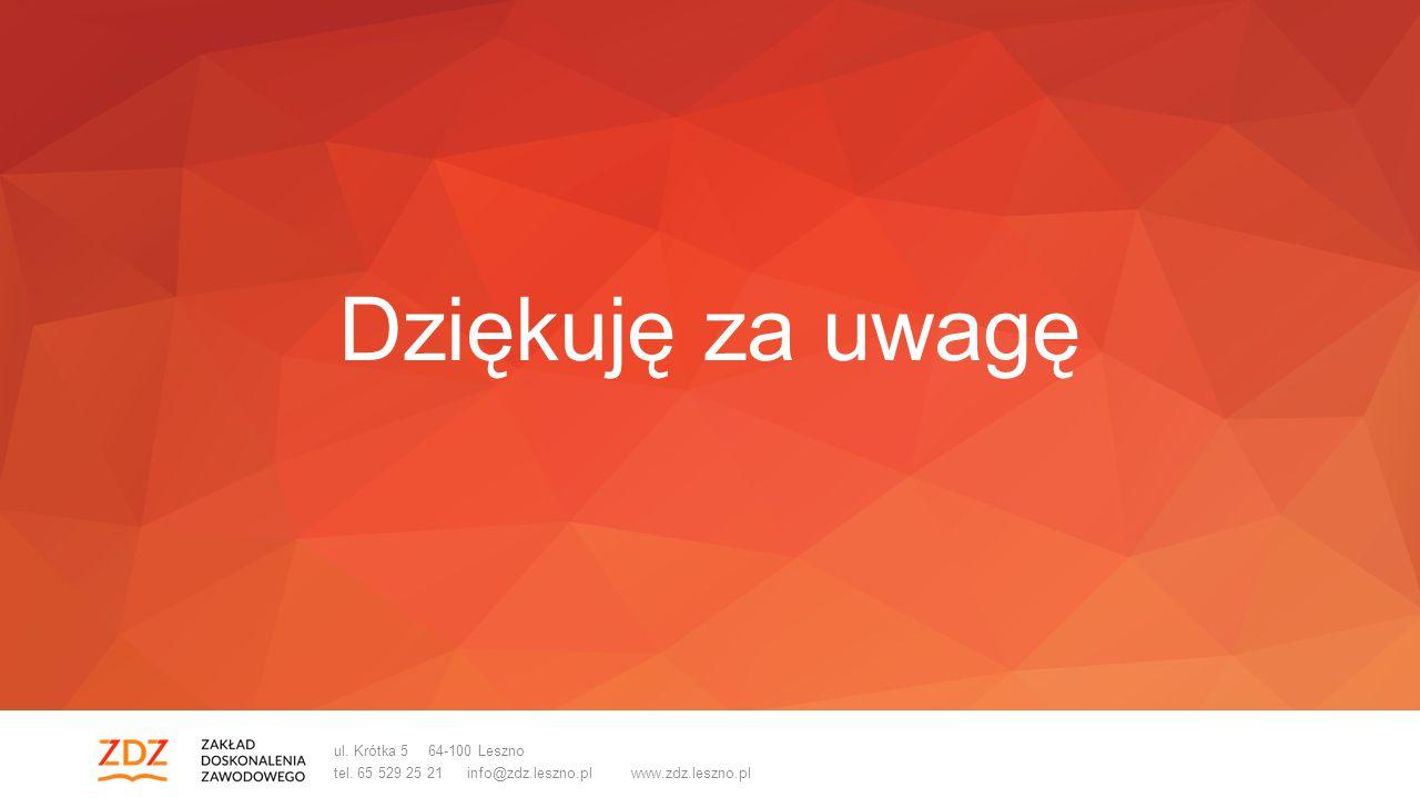 ul. Krótka 5 64-100 Leszno tel. 65 529 25 21 info@zdz.leszno.pl www.zdz.leszno.pl Dziękuję za uwagę