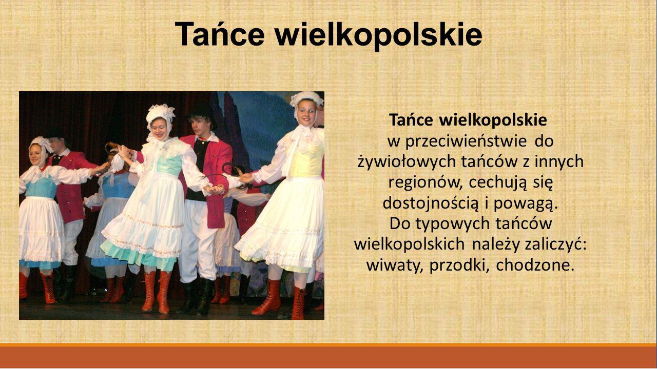 Tańce wielkopolskie w przeciwieństwie do żywiołowych tańców z innych regionów, cechują się dostojnością i powagą.