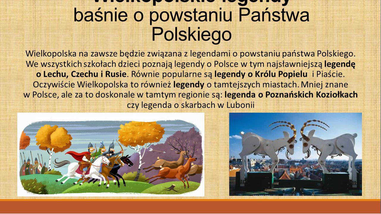Wielkopolskie legendy baśnie o powstaniu Państwa Polskiego Wielkopolska na zawsze będzie związana z legendami o powstaniu państwa Polskiego. We wszyst