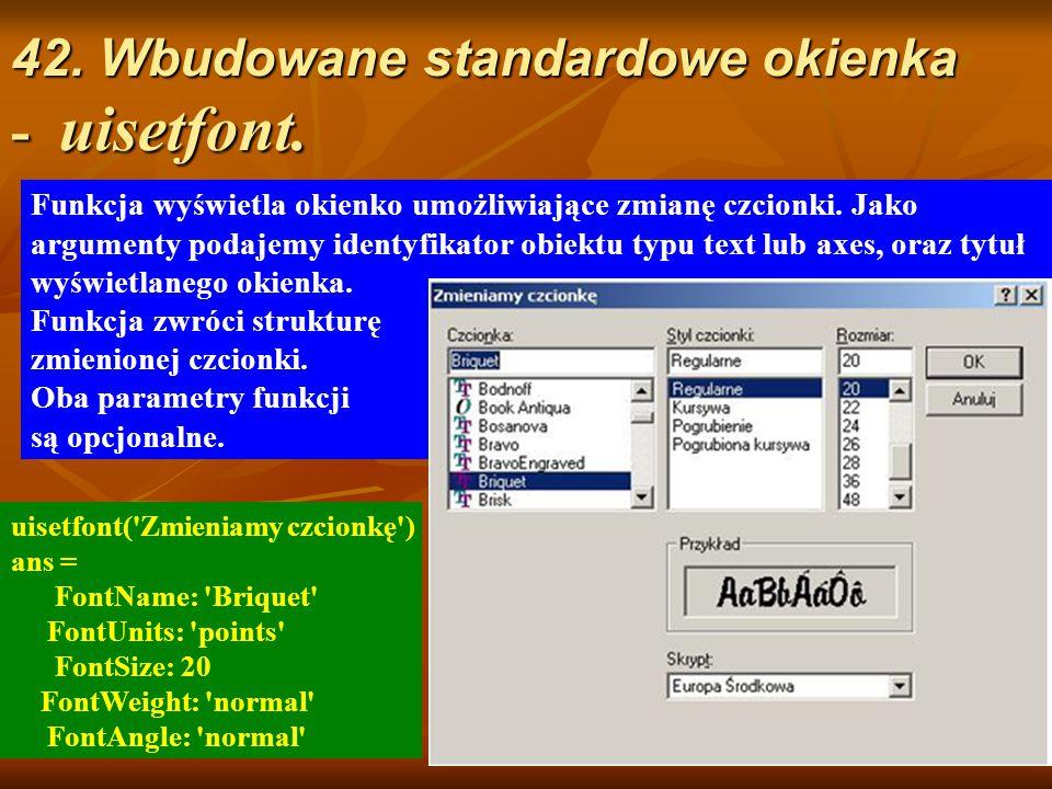 42. Wbudowane standardowe okienka - uisetfont. Funkcja wyświetla okienko umożliwiające zmianę czcionki. Jako argumenty podajemy identyfikator obiektu