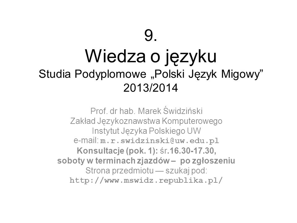 """9. Wiedza o języku Studia Podyplomowe """"Polski Język Migowy"""" 2013/2014 Prof. dr hab. Marek Świdziński Zakład Językoznawstwa Komputerowego Instytut Języ"""