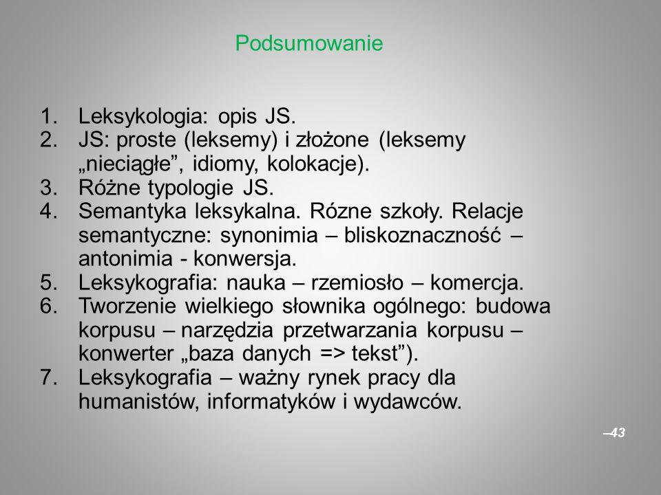 """–43 Podsumowanie 1.Leksykologia: opis JS. 2.JS: proste (leksemy) i złożone (leksemy """"nieciągłe"""", idiomy, kolokacje). 3.Różne typologie JS. 4.Semantyka"""