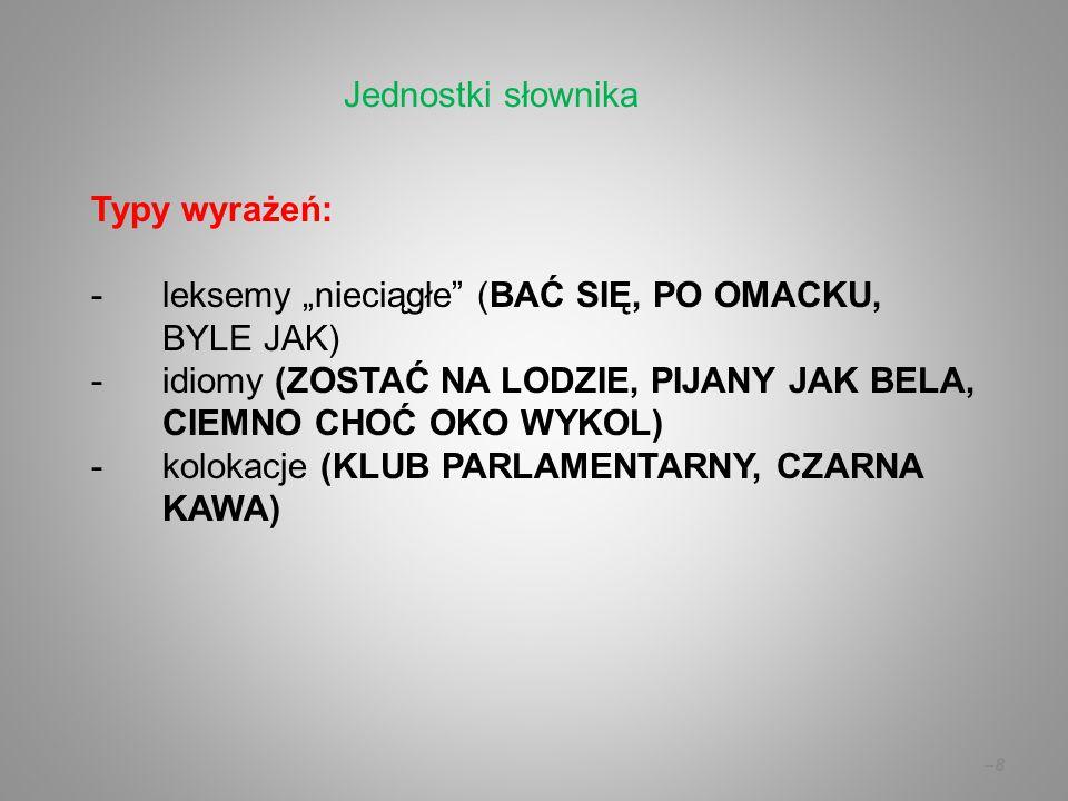 """–9–9 Porządkowanie zbioru JS –według cech gramatycznych (""""części mowy ) –według cech semantycznych (pola semantyczne, semantyka składnikowa; synonimia, hiponimia, antonimia, konwersja; wieloznaczność) –według cech pozalingwistycznych (warianty stylistyczne, socjalne, terytorialne, chronologiczne, idiolektalne) Porządkowanie"""