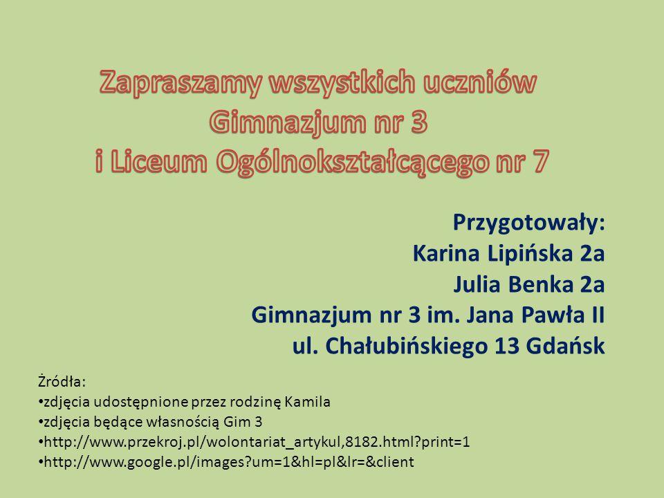 Przygotowały: Karina Lipińska 2a Julia Benka 2a Gimnazjum nr 3 im. Jana Pawła II ul. Chałubińskiego 13 Gdańsk Żródła: zdjęcia udostępnione przez rodzi
