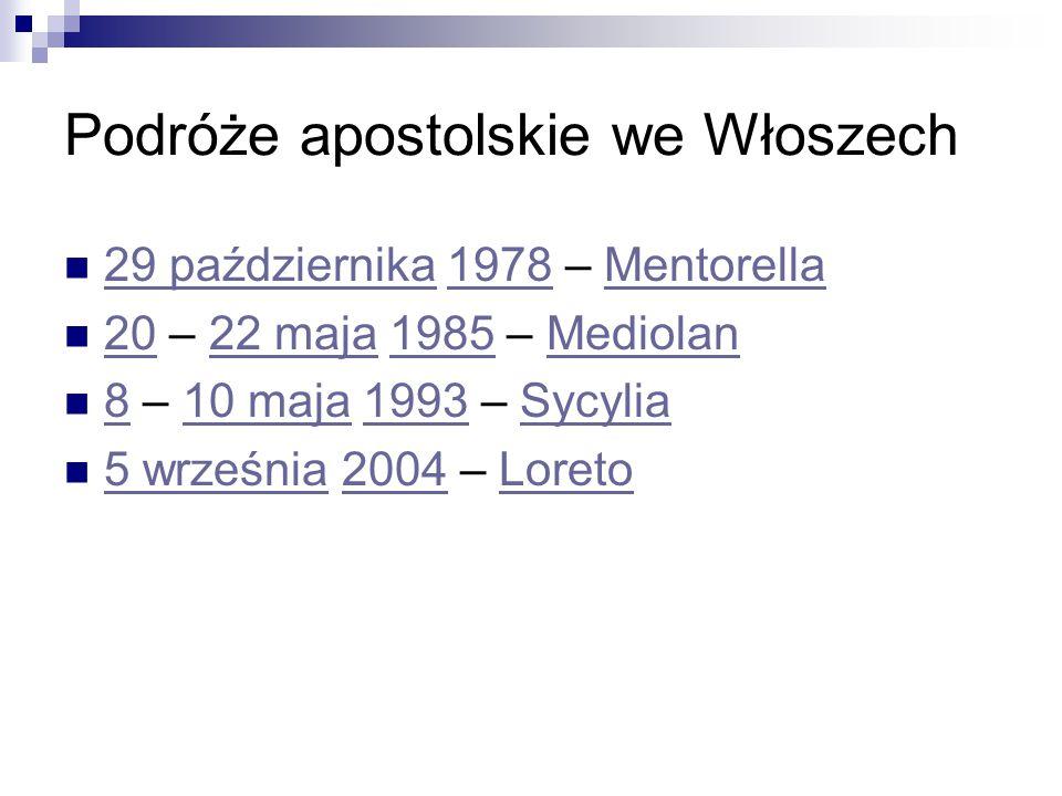 Podróże apostolskie we Włoszech 29 października 1978 – Mentorella 29 października1978Mentorella 20 – 22 maja 1985 – Mediolan 2022 maja1985Mediolan 8 – 10 maja 1993 – Sycylia 810 maja1993Sycylia 5 września 2004 – Loreto 5 września2004Loreto