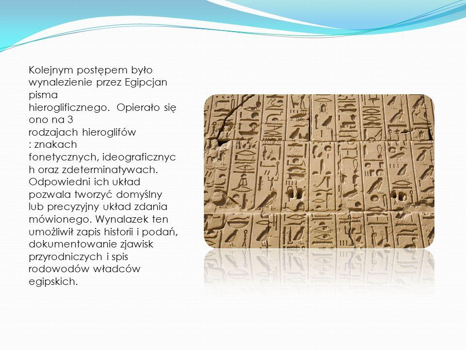 Kolejnym postępem było wynalezienie przez Egipcjan pisma hieroglificznego.