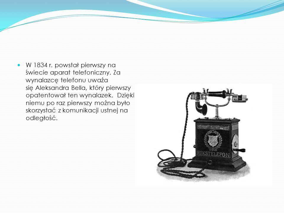 W 1834 r.powstał pierwszy na świecie aparat telefoniczny.
