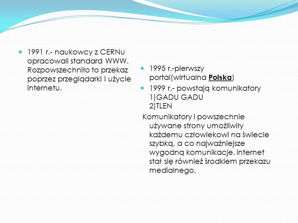 1991 r.- naukowcy z CERNu opracowali standard WWW.