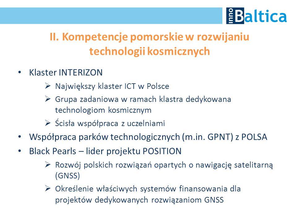II. Kompetencje pomorskie w rozwijaniu technologii kosmicznych Klaster INTERIZON  Największy klaster ICT w Polsce  Grupa zadaniowa w ramach klastra