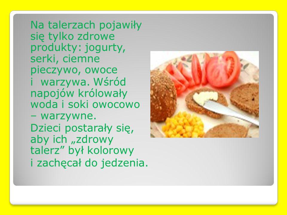 Na talerzach pojawiły się tylko zdrowe produkty: jogurty, serki, ciemne pieczywo, owoce i warzywa. Wśród napojów królowały woda i soki owocowo – warzy