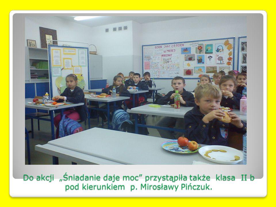 """Do akcji """"Śniadanie daje moc"""" przystąpiła także klasa II b pod kierunkiem p. Mirosławy Pińczuk."""