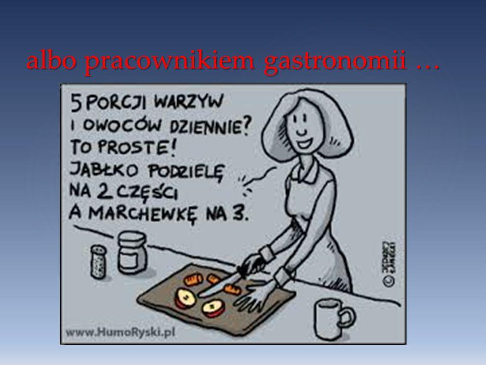 albo pracownikiem gastronomii …