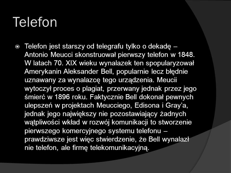 Telefon  Telefon jest starszy od telegrafu tylko o dekadę – Antonio Meucci skonstruował pierwszy telefon w 1848. W latach 70. XIX wieku wynalazek ten