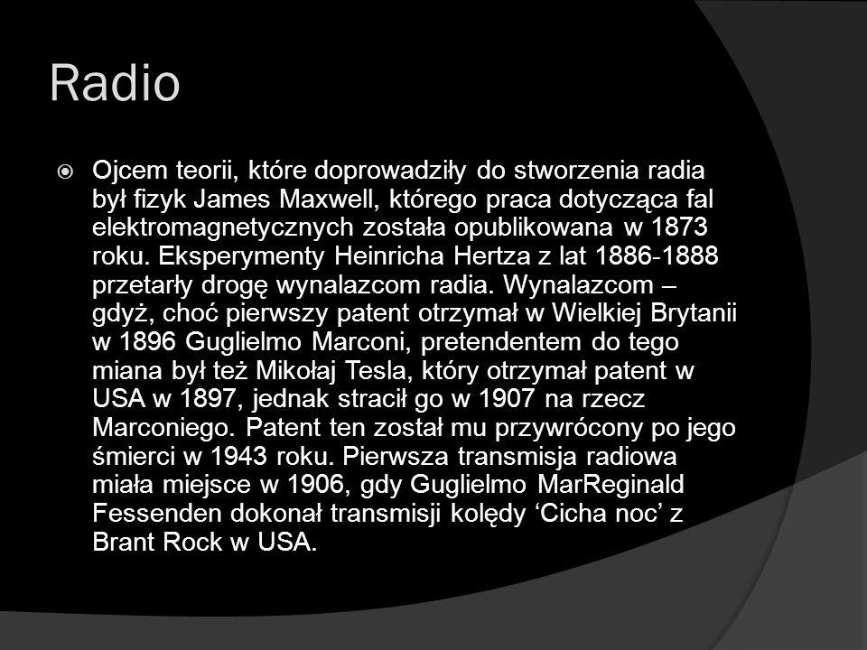 Radio  Ojcem teorii, które doprowadziły do stworzenia radia był fizyk James Maxwell, którego praca dotycząca fal elektromagnetycznych została opublik
