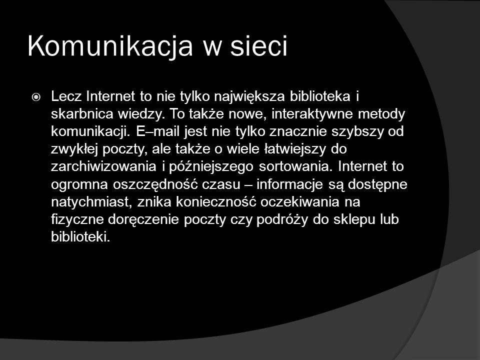 Komunikacja w sieci  Lecz Internet to nie tylko największa biblioteka i skarbnica wiedzy. To także nowe, interaktywne metody komunikacji. E–mail jest