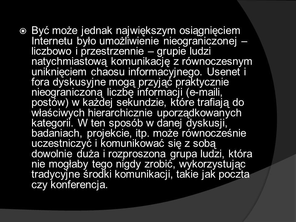  Być może jednak największym osiągnięciem Internetu było umożliwienie nieograniczonej – liczbowo i przestrzennie – grupie ludzi natychmiastową komuni