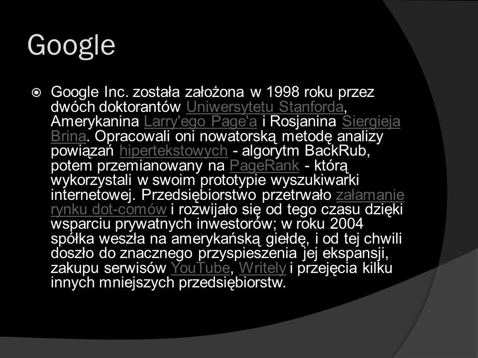 Google  Google Inc. została założona w 1998 roku przez dwóch doktorantów Uniwersytetu Stanforda, Amerykanina Larry'ego Page'a i Rosjanina Siergieja B