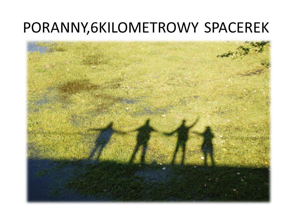 PORANNY,6KILOMETROWY SPACEREK