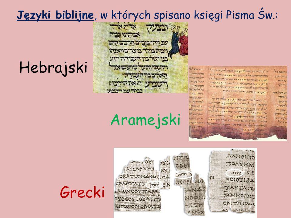 Języki biblijne, w których spisano księgi Pisma Św.: Hebrajski Aramejski Grecki