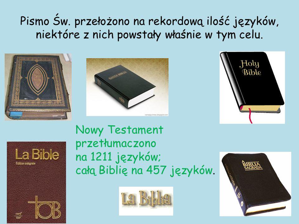 Pismo Św. przełożono na rekordową ilość języków, niektóre z nich powstały właśnie w tym celu. Nowy Testament przetłumaczono na 1211 języków; całą Bibl