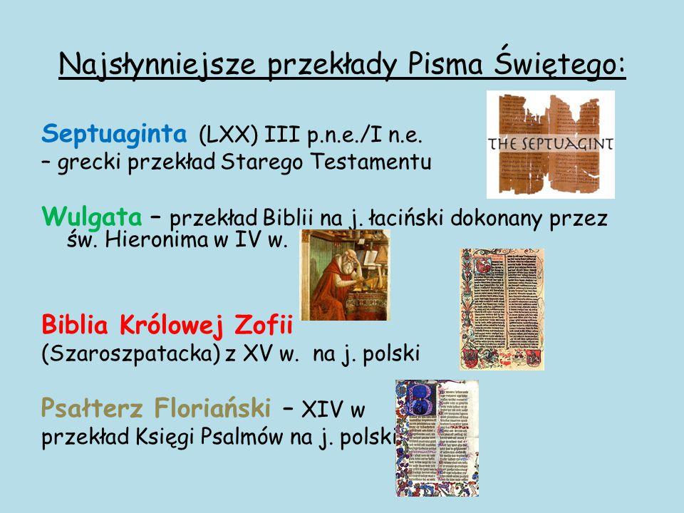 Najsłynniejsze przekłady Pisma Świętego: Septuaginta (LXX) III p.n.e./I n.e. – grecki przekład Starego Testamentu Wulgata – przekład Biblii na j. łaci